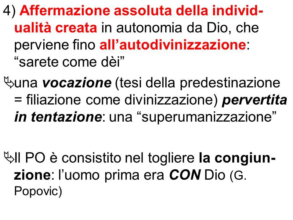 4) Affermazione assoluta della individ- ualità creata in autonomia da Dio, che perviene fino allautodivinizzazione: sarete come dèi una vocazione (tes