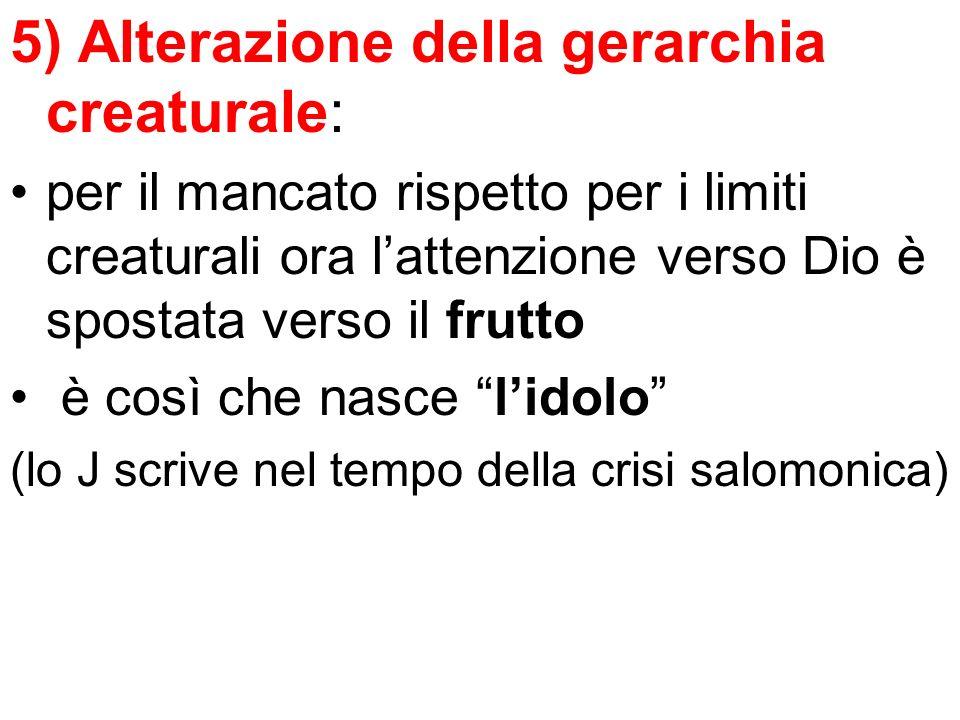 5) Alterazione della gerarchia creaturale: per il mancato rispetto per i limiti creaturali ora lattenzione verso Dio è spostata verso il frutto è così