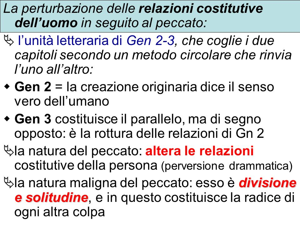 La perturbazione delle relazioni costitutive delluomo in seguito al peccato: lunità letteraria di Gen 2-3, che coglie i due capitoli secondo un metodo