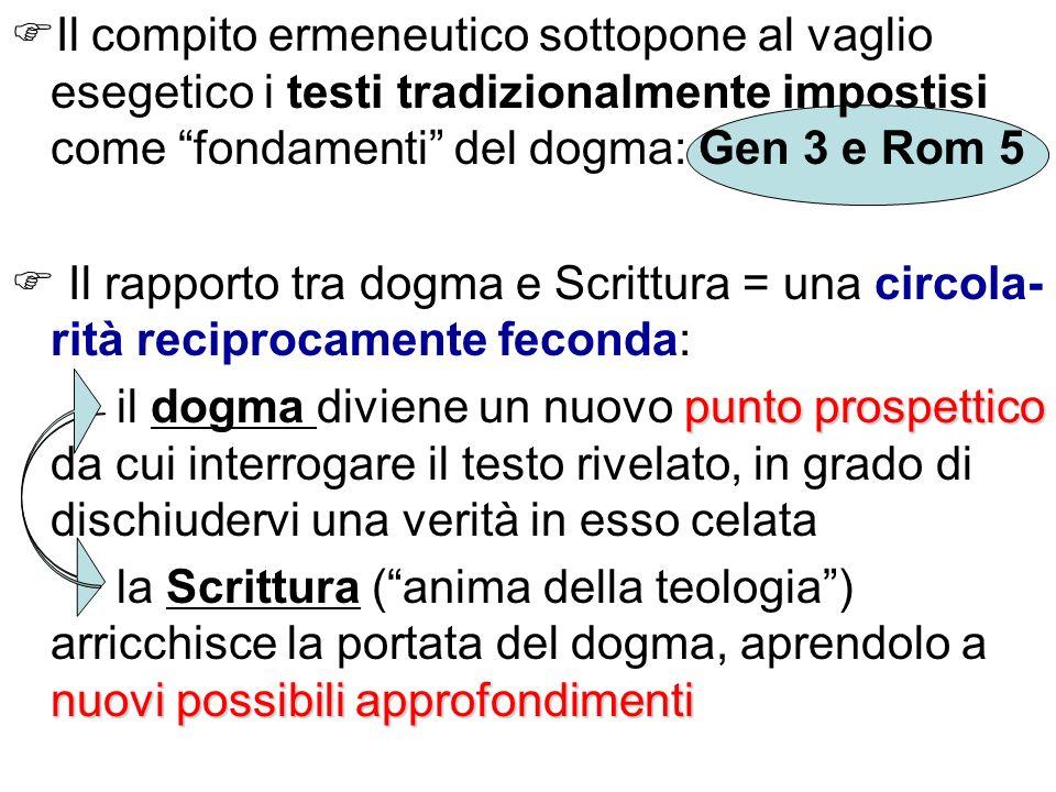 Il compito ermeneutico sottopone al vaglio esegetico i testi tradizionalmente impostisi come fondamenti del dogma: Gen 3 e Rom 5 Il rapporto tra dogma