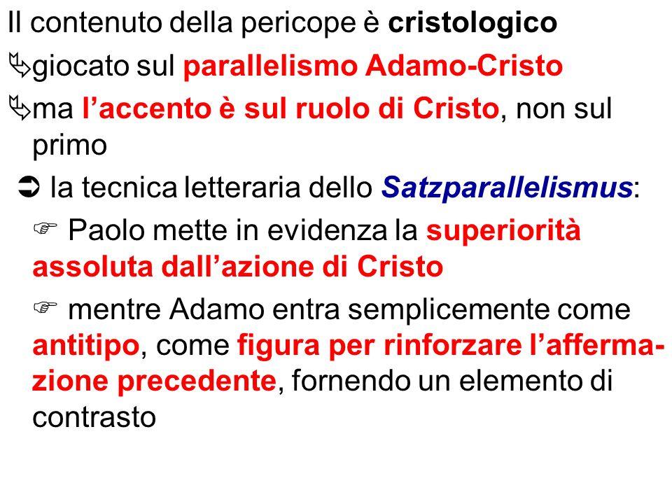 Il contenuto della pericope è cristologico giocato sul parallelismo Adamo-Cristo ma laccento è sul ruolo di Cristo, non sul primo la tecnica letterari