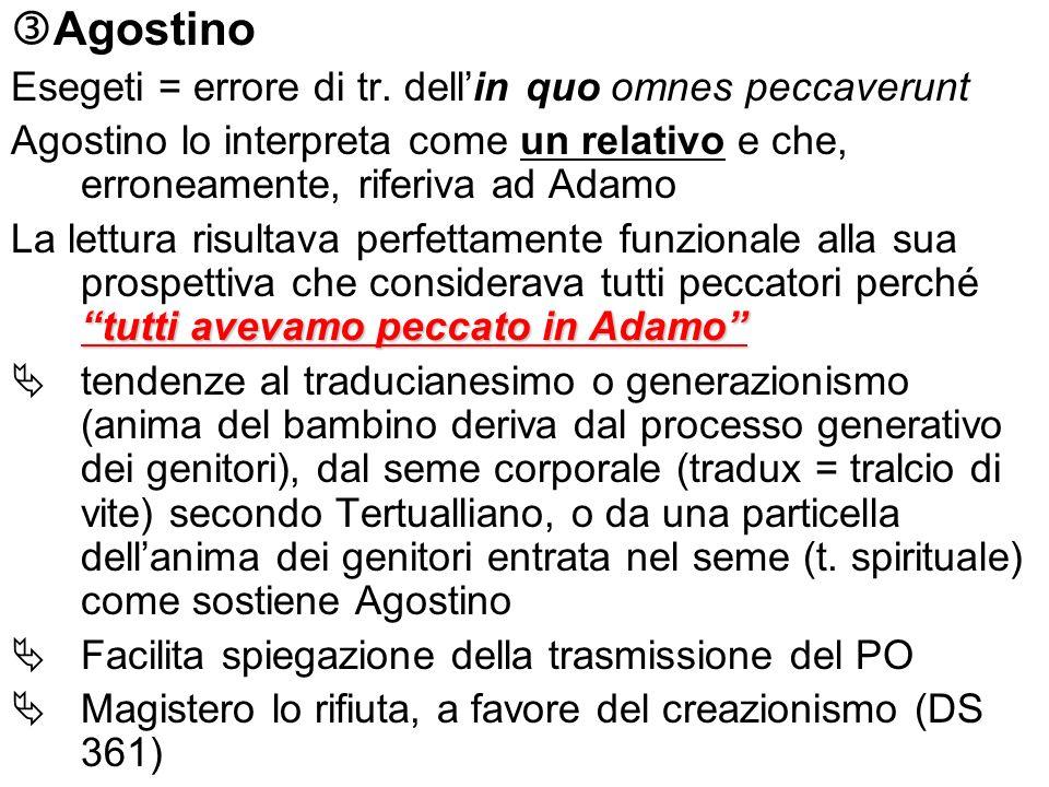 Agostino Esegeti = errore di tr. dellin quo omnes peccaverunt Agostino lo interpreta come un relativo e che, erroneamente, riferiva ad Adamo tutti ave