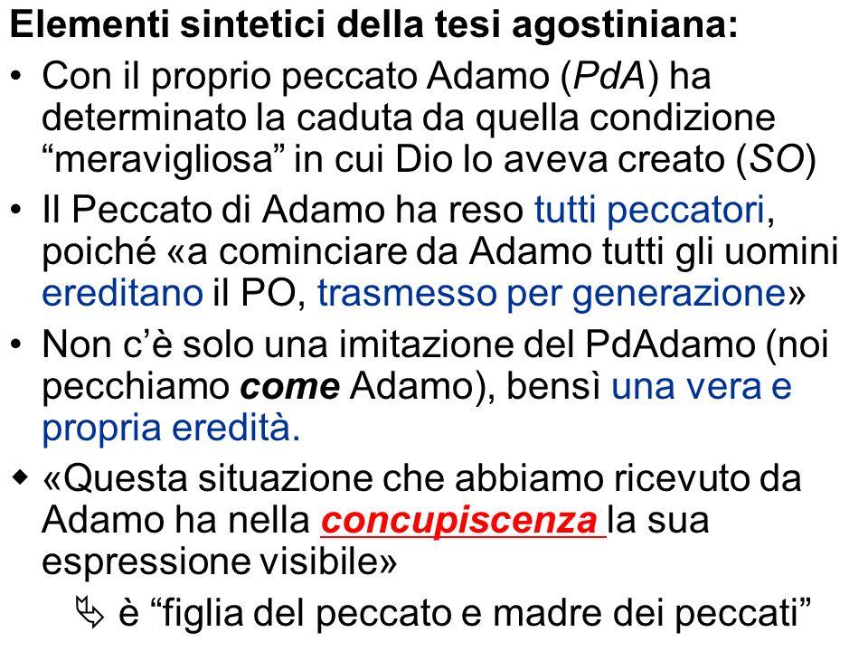 Elementi sintetici della tesi agostiniana: Con il proprio peccato Adamo (PdA) ha determinato la caduta da quella condizione meravigliosa in cui Dio lo