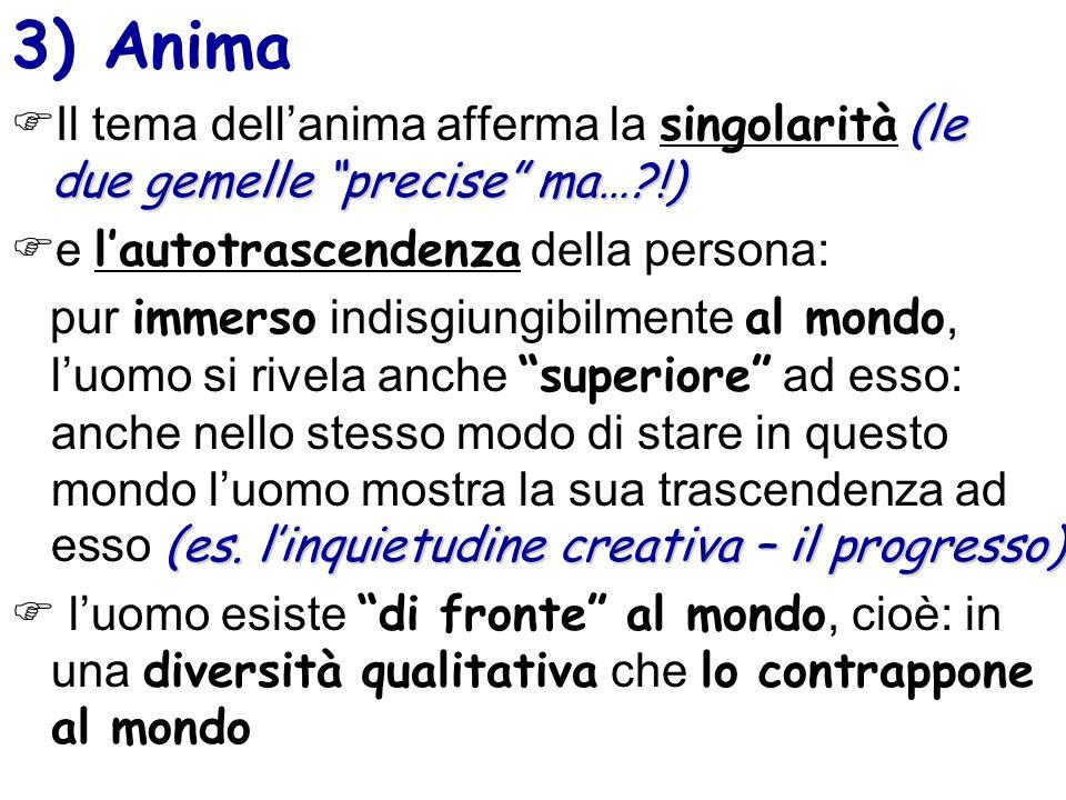3) Anima (le due gemelle precise ma…?!) Il tema dellanima afferma la singolarità (le due gemelle precise ma…?!) e lautotrascendenza della persona: (es