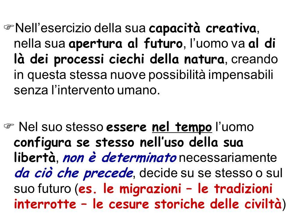Nellesercizio della sua capacità creativa, nella sua apertura al futuro, luomo va al di là dei processi ciechi della natura, creando in questa stessa
