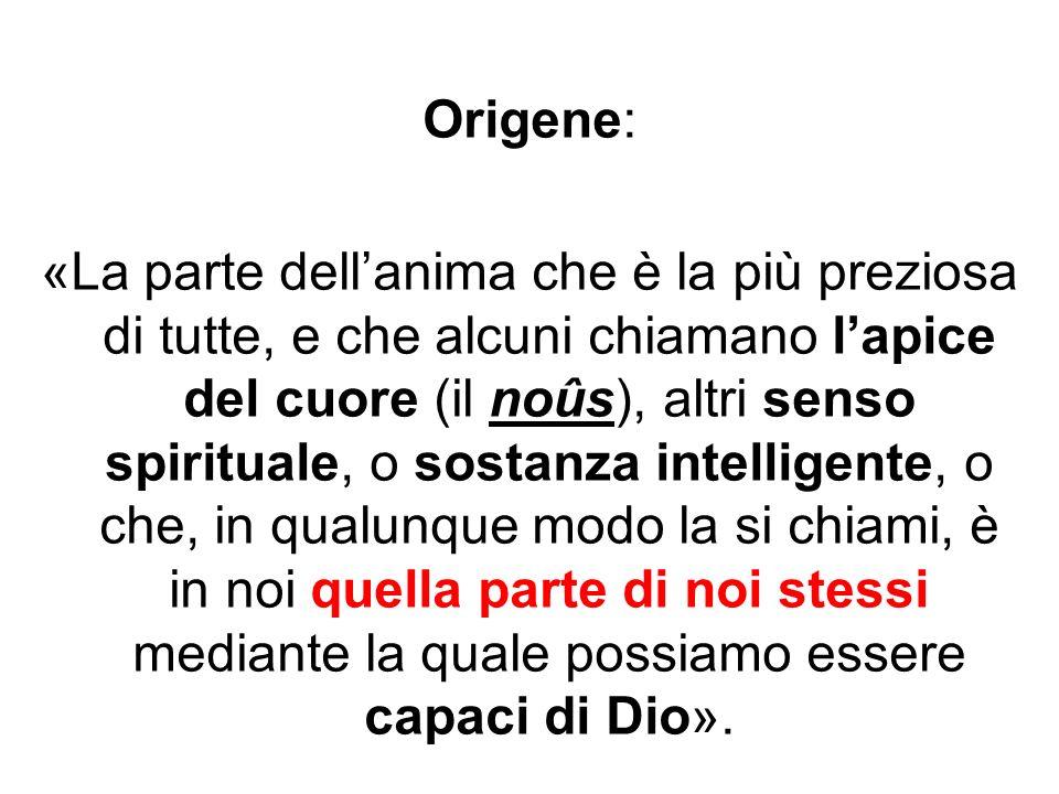 Origene: «La parte dellanima che è la più preziosa di tutte, e che alcuni chiamano lapice del cuore (il noûs), altri senso spirituale, o sostanza inte
