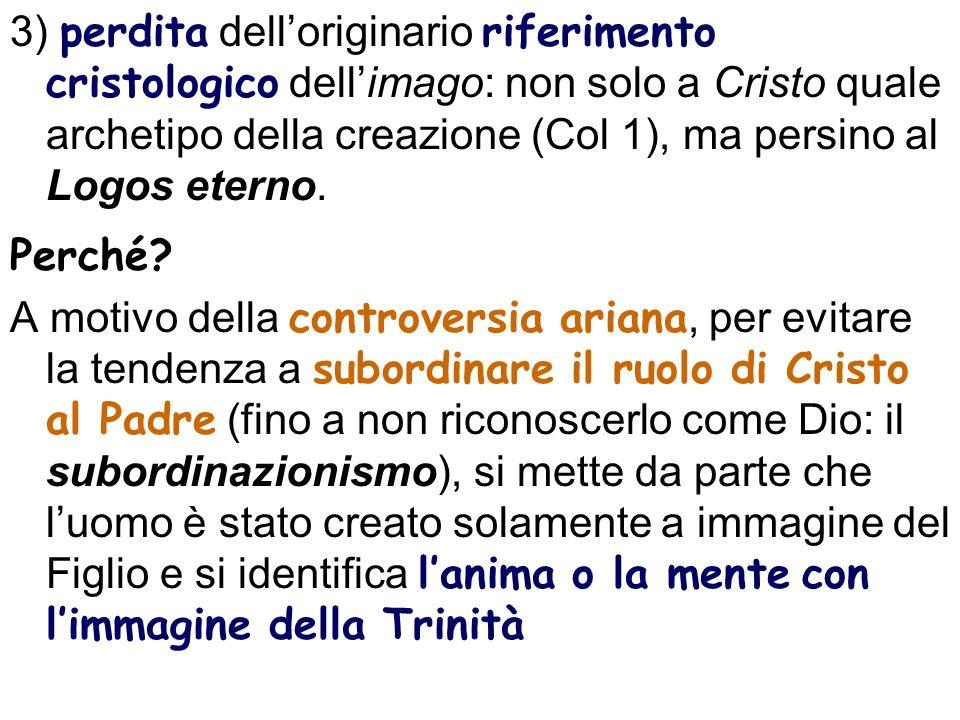 3) perdita delloriginario riferimento cristologico dellimago: non solo a Cristo quale archetipo della creazione (Col 1), ma persino al Logos eterno. P