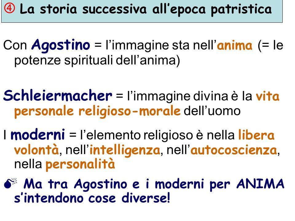 La storia successiva allepoca patristica Con Agostino = limmagine sta nell anima (= le potenze spirituali dellanima) Schleiermacher = limmagine divina