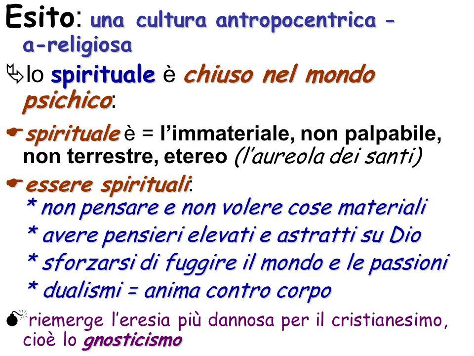 una cultura antropocentrica - a-religiosa Esito : una cultura antropocentrica - a-religiosa spiritualechiuso nel mondo psichico lo spirituale è chiuso