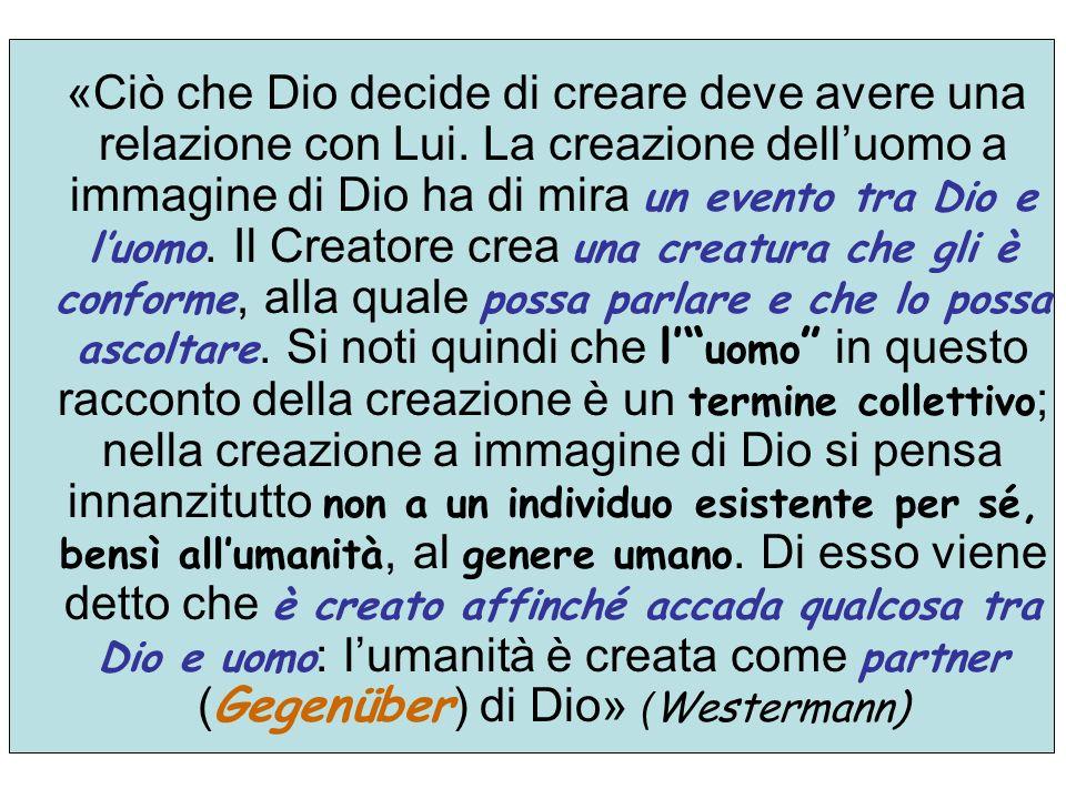 «Ciò che Dio decide di creare deve avere una relazione con Lui. La creazione delluomo a immagine di Dio ha di mira un evento tra Dio e luomo. Il Creat