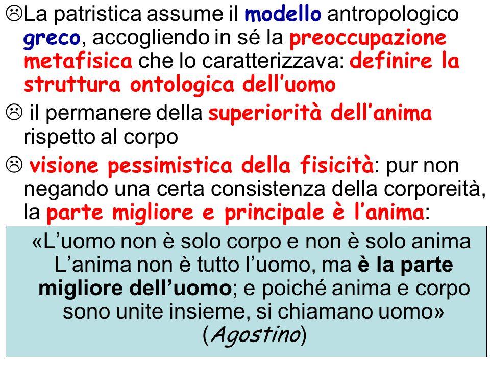 La patristica assume il modello antropologico greco, accogliendo in sé la preoccupazione metafisica che lo caratterizzava: definire la struttura ontol