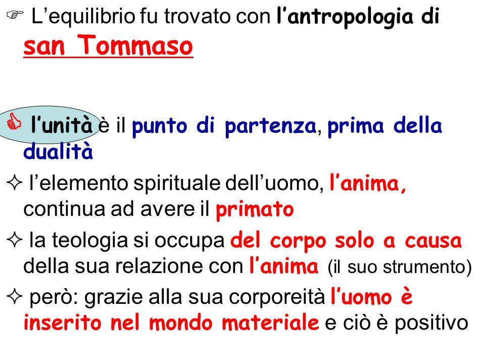 Lequilibrio fu trovato con lantropologia di san Tommaso lunità è il punto di partenza, prima della dualità lelemento spirituale delluomo, lanima, cont