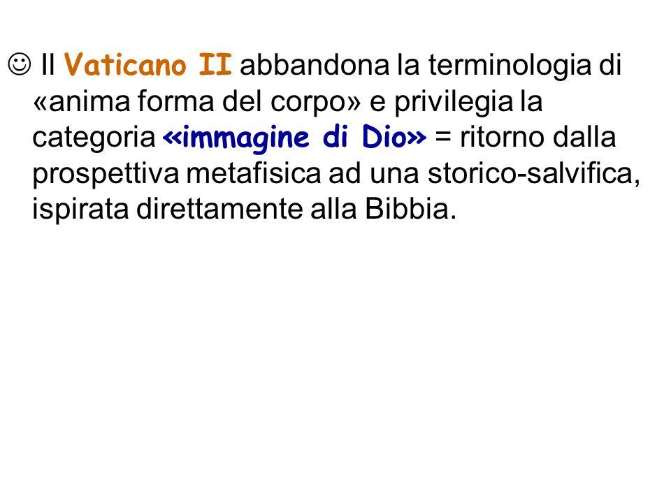 Il Vaticano II abbandona la terminologia di «anima forma del corpo» e privilegia la categoria «immagine di Dio» = ritorno dalla prospettiva metafisica