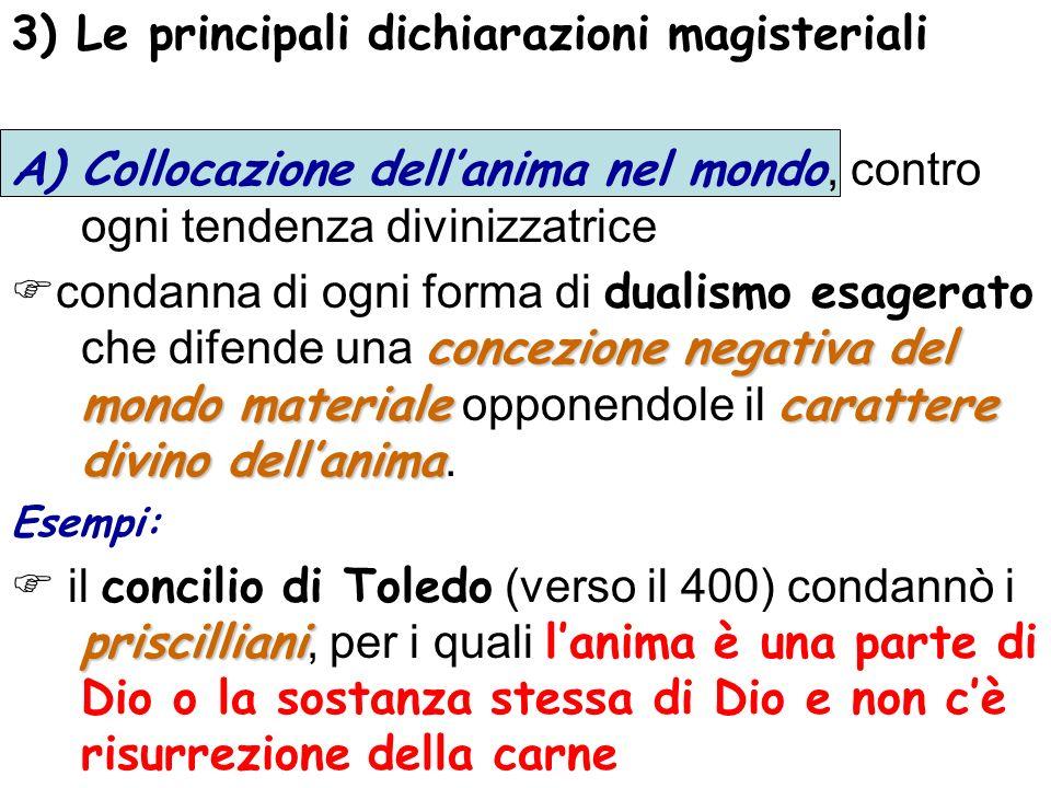 3) Le principali dichiarazioni magisteriali A)Collocazione dellanima nel mondo, contro ogni tendenza divinizzatrice concezione negativa del mondo mate