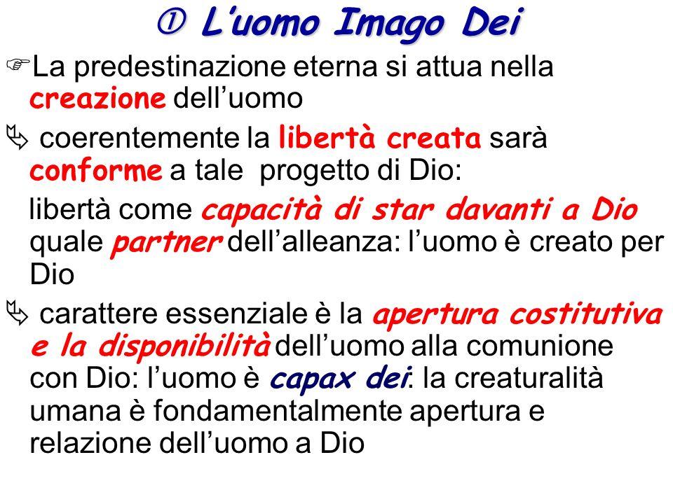 Luomo Imago Dei Luomo Imago Dei La predestinazione eterna si attua nella creazione delluomo coerentemente la libertà creata sarà conforme a tale proge