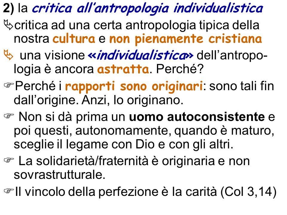 2) la critica allantropologia individualistica critica ad una certa antropologia tipica della nostra cultura e non pienamente cristiana una visione «i