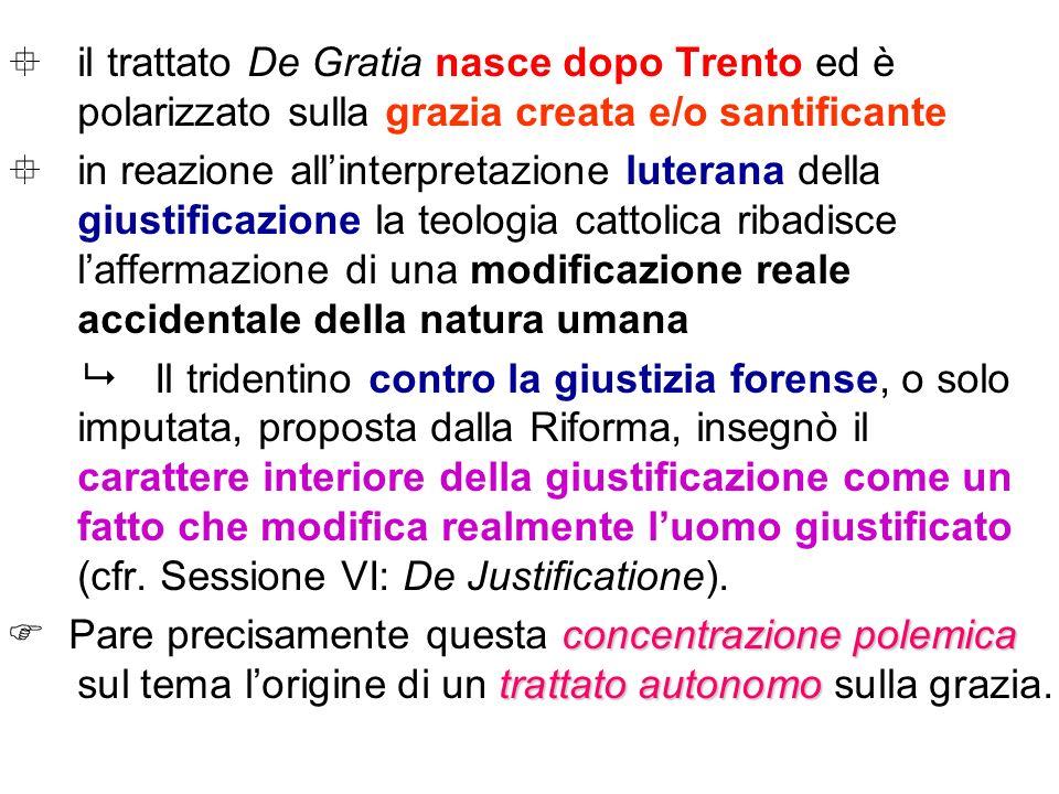 il trattato De Gratia nasce dopo Trento ed è polarizzato sulla grazia creata e/o santificante in reazione allinterpretazione luterana della giustifica