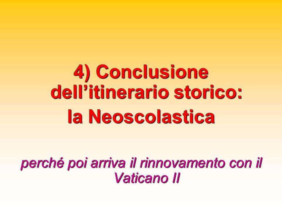 4) Conclusione dellitinerario storico: la Neoscolastica perché poi arriva il rinnovamento con il Vaticano II