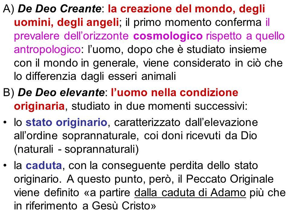 A) De Deo Creante: la creazione del mondo, degli uomini, degli angeli; il primo momento conferma il prevalere dellorizzonte cosmologico rispetto a que
