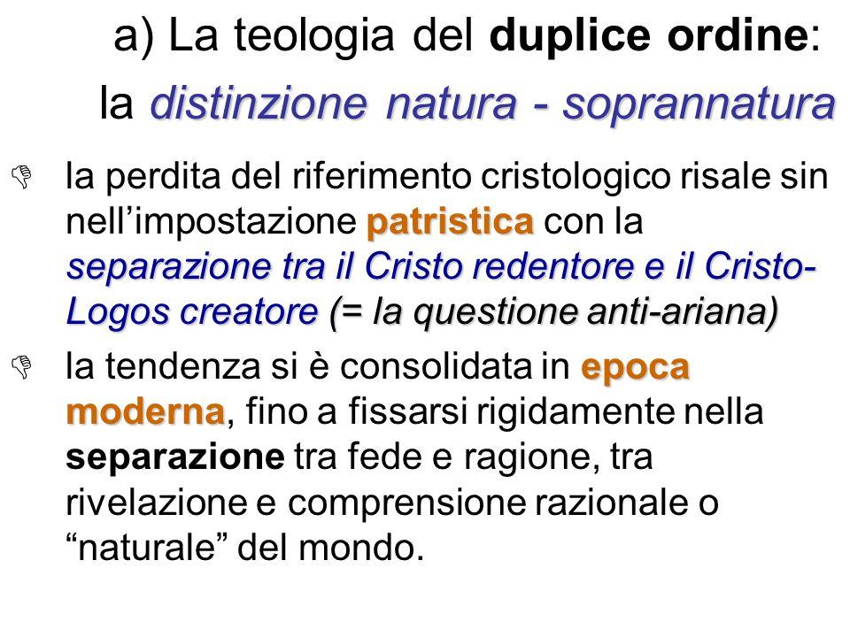a) La teologia del duplice ordine: distinzione natura - soprannatura la distinzione natura - soprannatura patristica separazione tra il Cristo redento