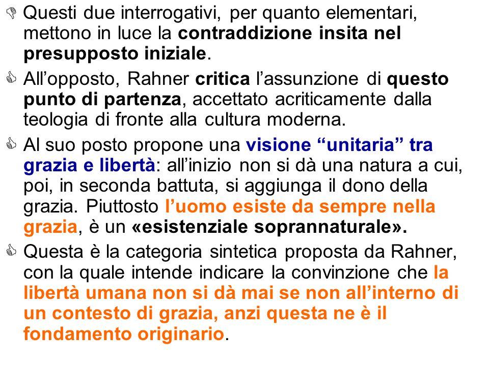 Questi due interrogativi, per quanto elementari, mettono in luce la contraddizione insita nel presupposto iniziale. Allopposto, Rahner critica lassunz