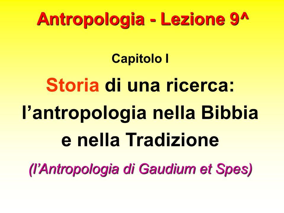 Antropologia - Lezione 9^ Capitolo I Storia di una ricerca: lantropologia nella Bibbia e nella Tradizione (lAntropologia di Gaudium et Spes)