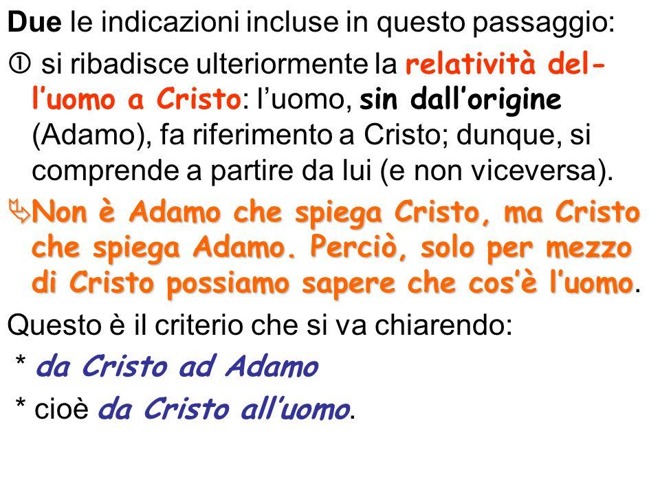 Due le indicazioni incluse in questo passaggio: si ribadisce ulteriormente la relatività del- luomo a Cristo : luomo, sin dallorigine (Adamo), fa riferimento a Cristo; dunque, si comprende a partire da lui (e non viceversa).