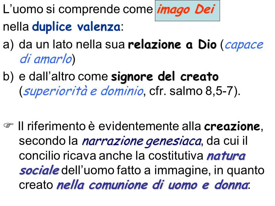 GS 12: Ma Dio non creò luomo lasciandolo solo: fin da principio «uomo e donna li creò » (Gen1,27) e la loro unione costituisce la prima forma di comunione di persone.