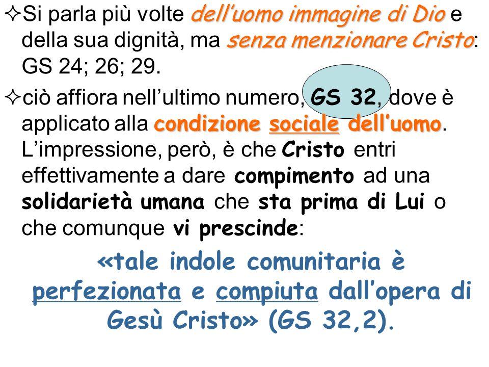 delluomo immagine di Dio senza menzionare Cristo Si parla più volte delluomo immagine di Dio e della sua dignità, ma senza menzionare Cristo : GS 24; 26; 29.