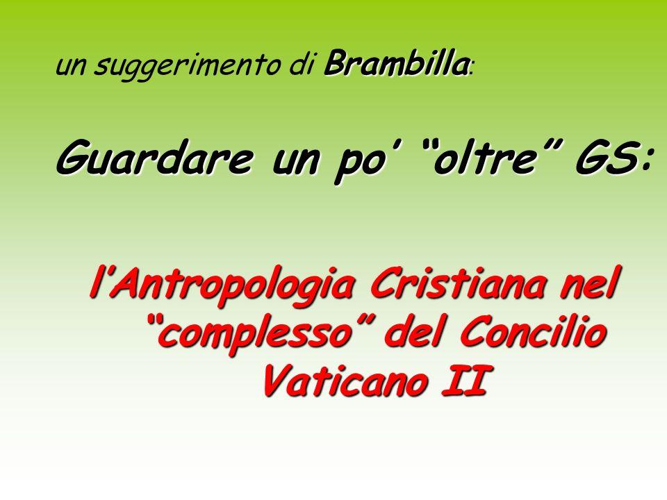 Brambilla un suggerimento di Brambilla : Guardare un po oltre GS Guardare un po oltre GS: lAntropologia Cristiana nel complesso del Concilio Vaticano