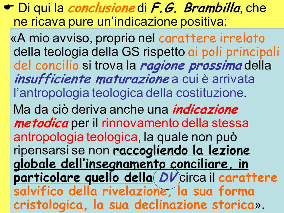 Di qui la conclusione di F.G. Brambilla, che ne ricava pure unindicazione positiva: «A mio avviso, proprio nel carattere irrelato della teologia della