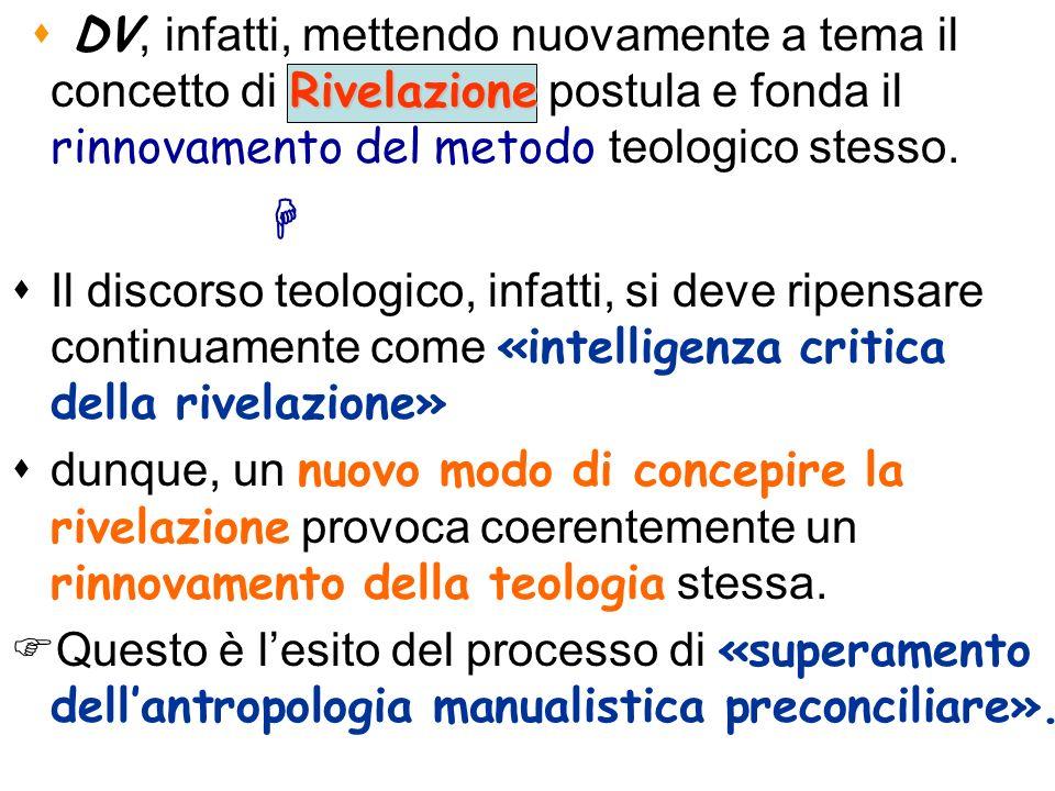 Rivelazione DV, infatti, mettendo nuovamente a tema il concetto di Rivelazione postula e fonda il rinnovamento del metodo teologico stesso. Il discors