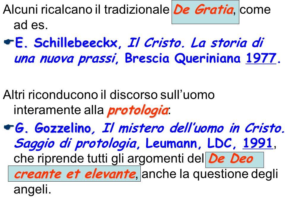 De Gratia Alcuni ricalcano il tradizionale De Gratia, come ad es. E. Schillebeeckx E. Schillebeeckx, Il Cristo. La storia di una nuova prassi, Brescia