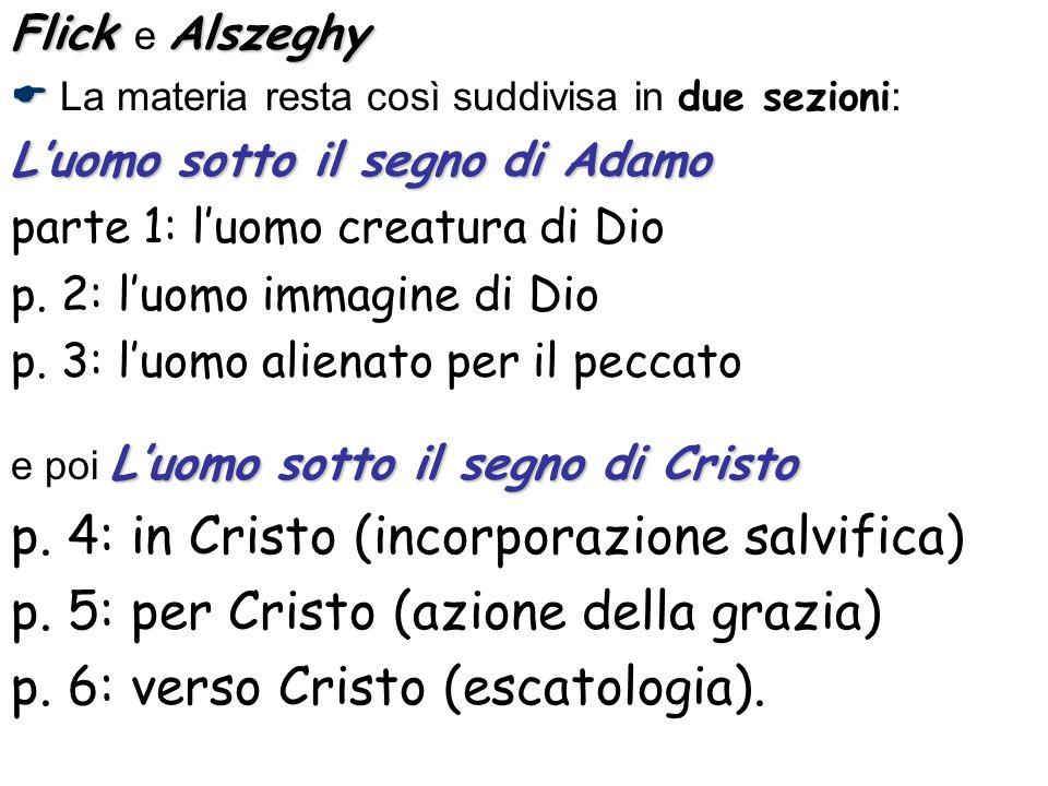 FlickAlszeghy Flick e Alszeghy La materia resta così suddivisa in due sezioni : Luomo sotto il segno di Adamo parte 1: luomo creatura di Dio p. 2: luo
