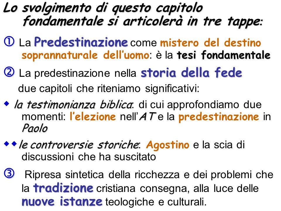 Lo svolgimento di questo capitolo fondamentale si articolerà in tre tappe : Predestinazione tesi fondamentale La Predestinazione come mistero del dest