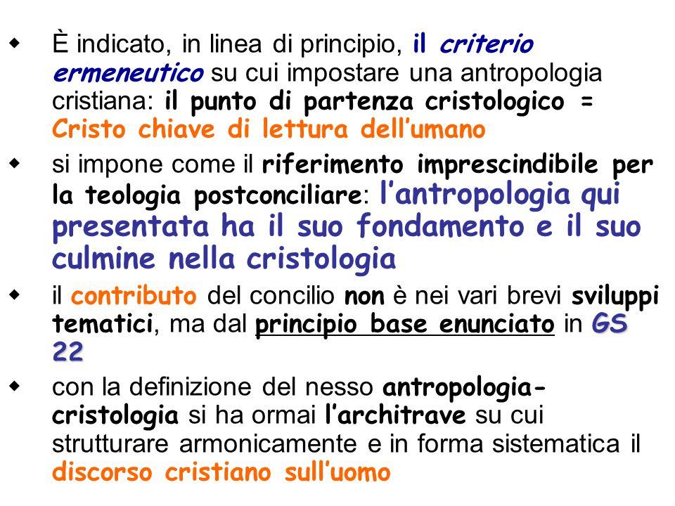 È indicato, in linea di principio, il criterio ermeneutico su cui impostare una antropologia cristiana: il punto di partenza cristologico = Cristo chi