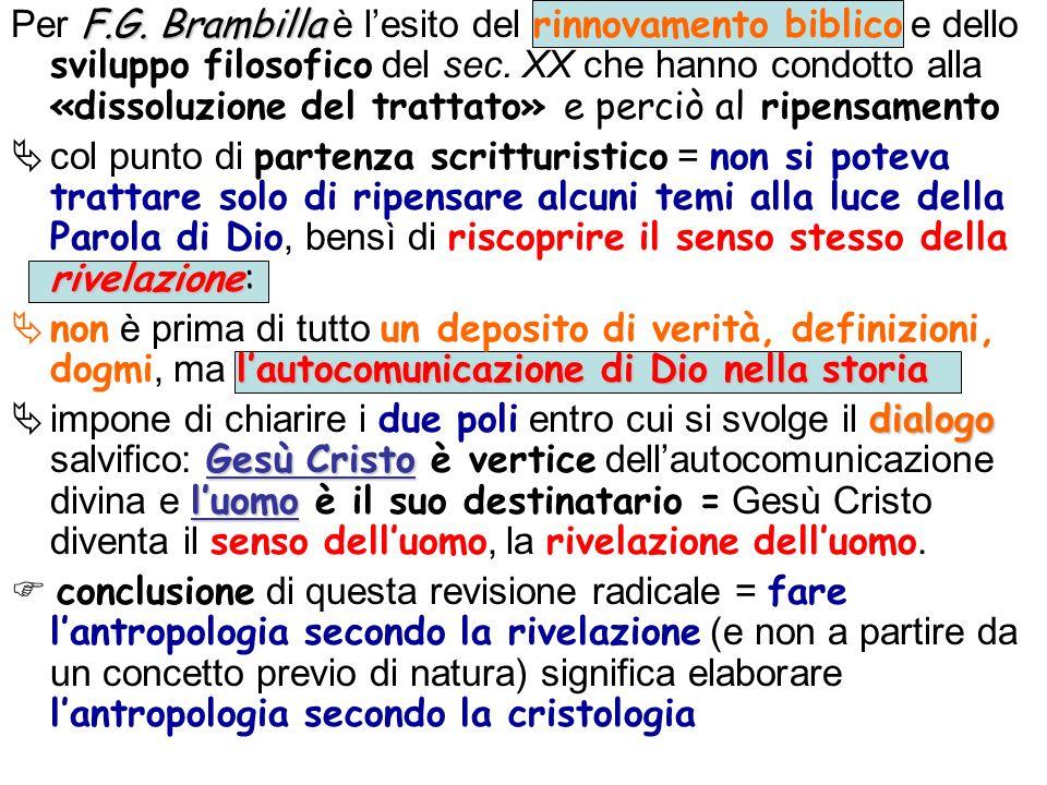 F.G. Brambilla Per F.G. Brambilla è lesito del rinnovamento biblico e dello sviluppo filosofico del sec. XX che hanno condotto alla «dissoluzione del