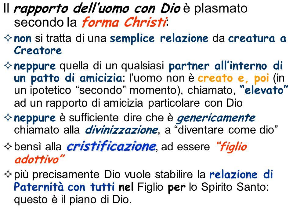Il rapporto delluomo con Dio è plasmato secondo la forma Christi: non si tratta di una semplice relazione da creatura a Creatore neppure quella di un