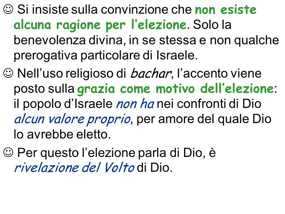 Si insiste sulla convinzione che non esiste alcuna ragione per lelezione. Solo la benevolenza divina, in se stessa e non qualche prerogativa particola