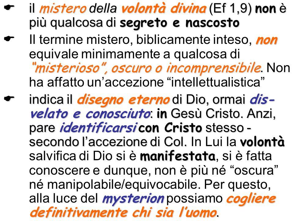 il mistero della volontà divina (Ef 1,9) non è più qualcosa di segreto e nascosto il mistero della volontà divina (Ef 1,9) non è più qualcosa di segre