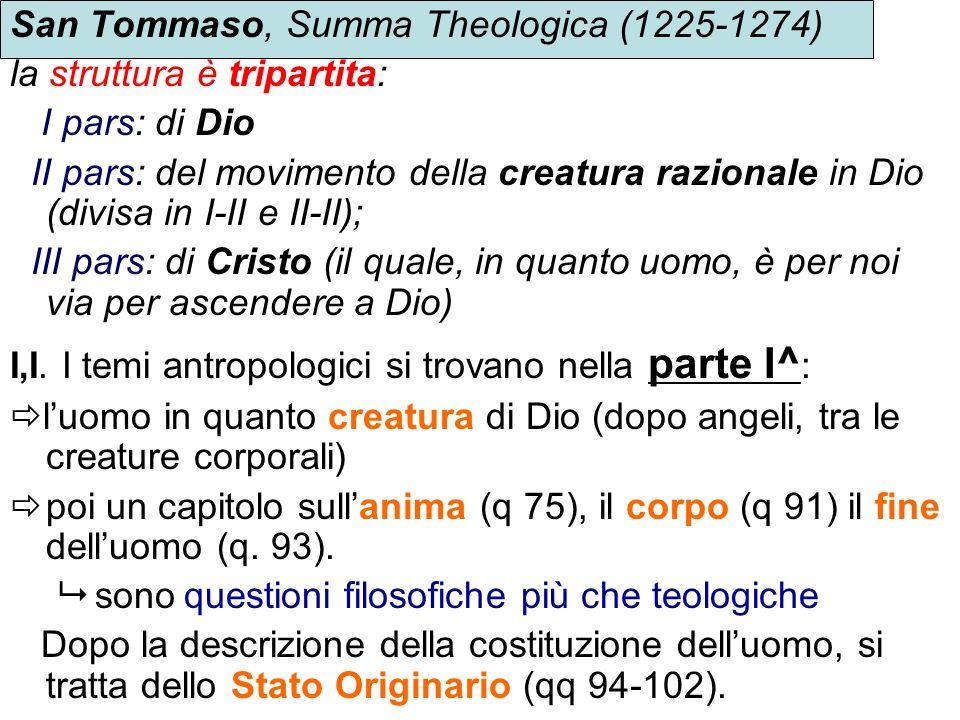 San Tommaso, Summa Theologica (1225-1274) la struttura è tripartita: I pars: di Dio II pars: del movimento della creatura razionale in Dio (divisa in