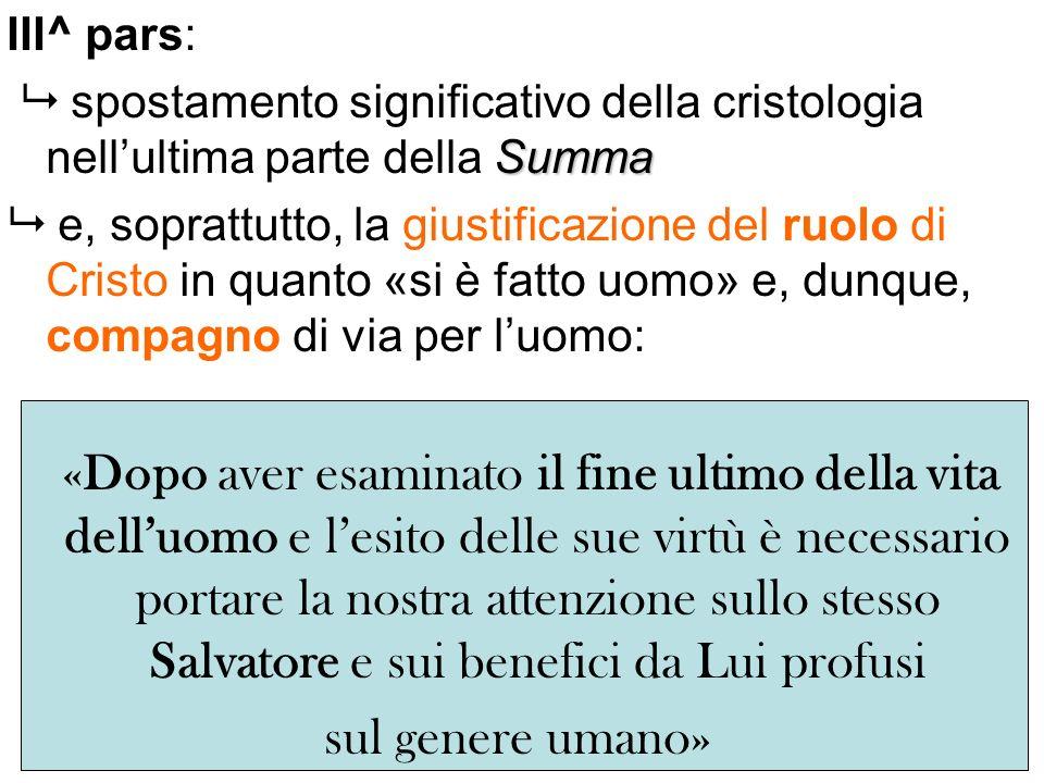 III^ pars: Summa spostamento significativo della cristologia nellultima parte della Summa e, soprattutto, la giustificazione del ruolo di Cristo in qu