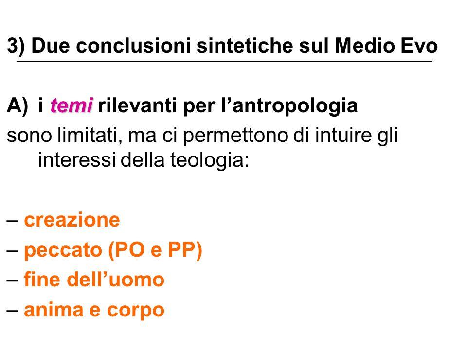 3) Due conclusioni sintetiche sul Medio Evo temi A)i temi rilevanti per lantropologia sono limitati, ma ci permettono di intuire gli interessi della t