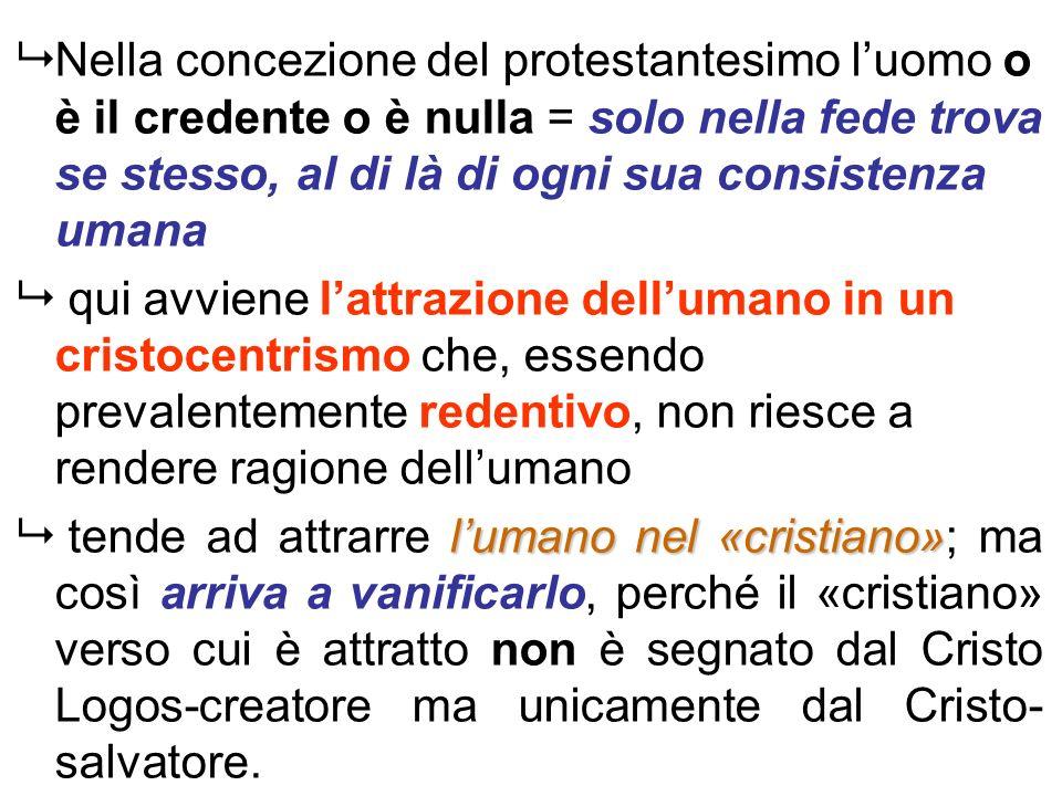 Nella concezione del protestantesimo luomo o è il credente o è nulla = solo nella fede trova se stesso, al di là di ogni sua consistenza umana qui avv