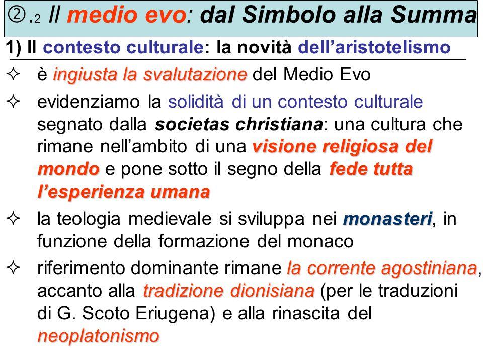 . 2 Il medio evo: dal Simbolo alla Summa 1) Il contesto culturale: la novità dellaristotelismo ingiusta la svalutazione è ingiusta la svalutazione del