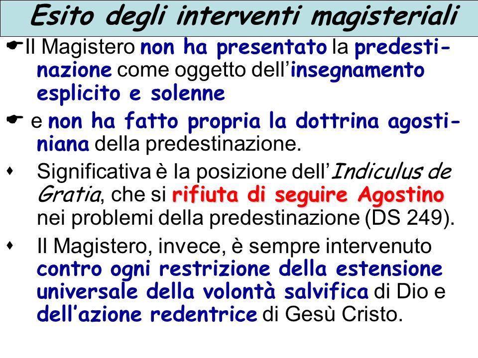 Esito degli interventi magisteriali Il Magistero non ha presentato la predesti- nazione come oggetto dell insegnamento esplicito e solenne e non ha fa