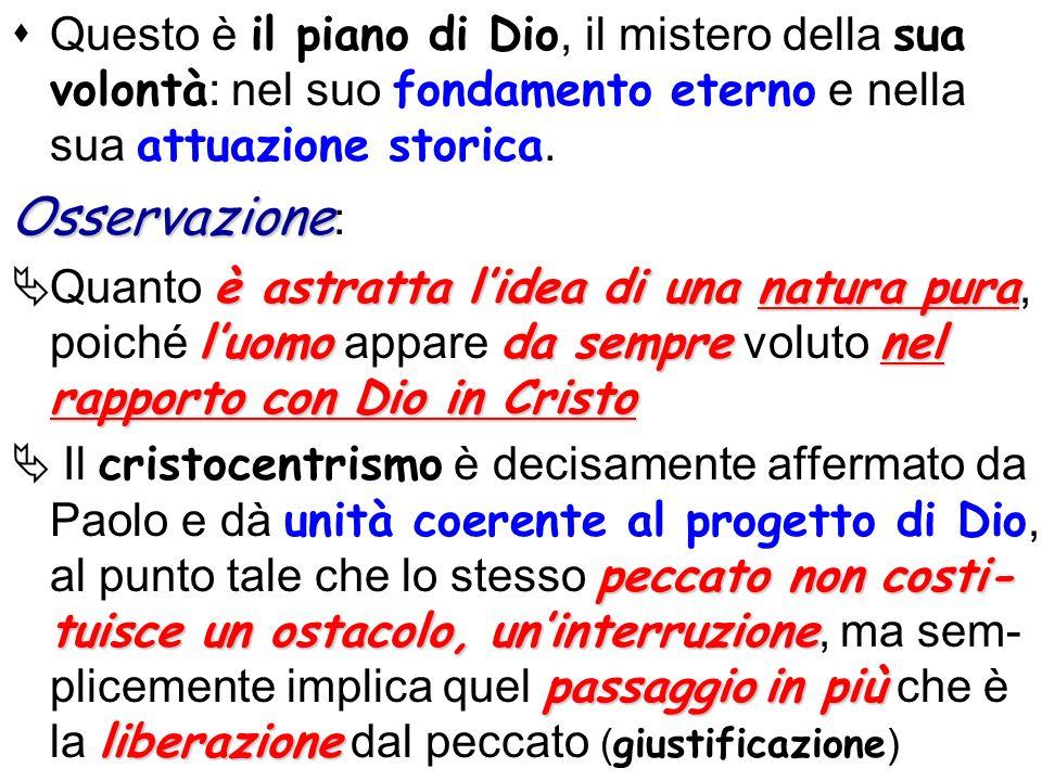 Questo è il piano di Dio, il mistero della sua volontà : nel suo fondamento eterno e nella sua attuazione storica. Osservazione Osservazione : è astra