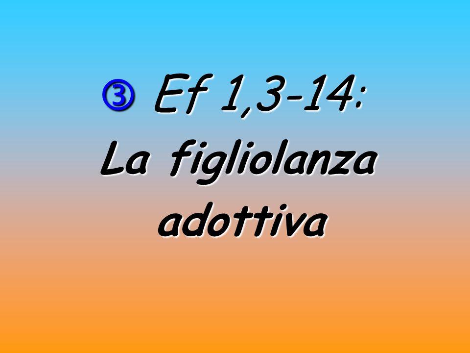 Ef 1,3-14 : Ef 1,3-14 : La figliolanza adottiva adottiva
