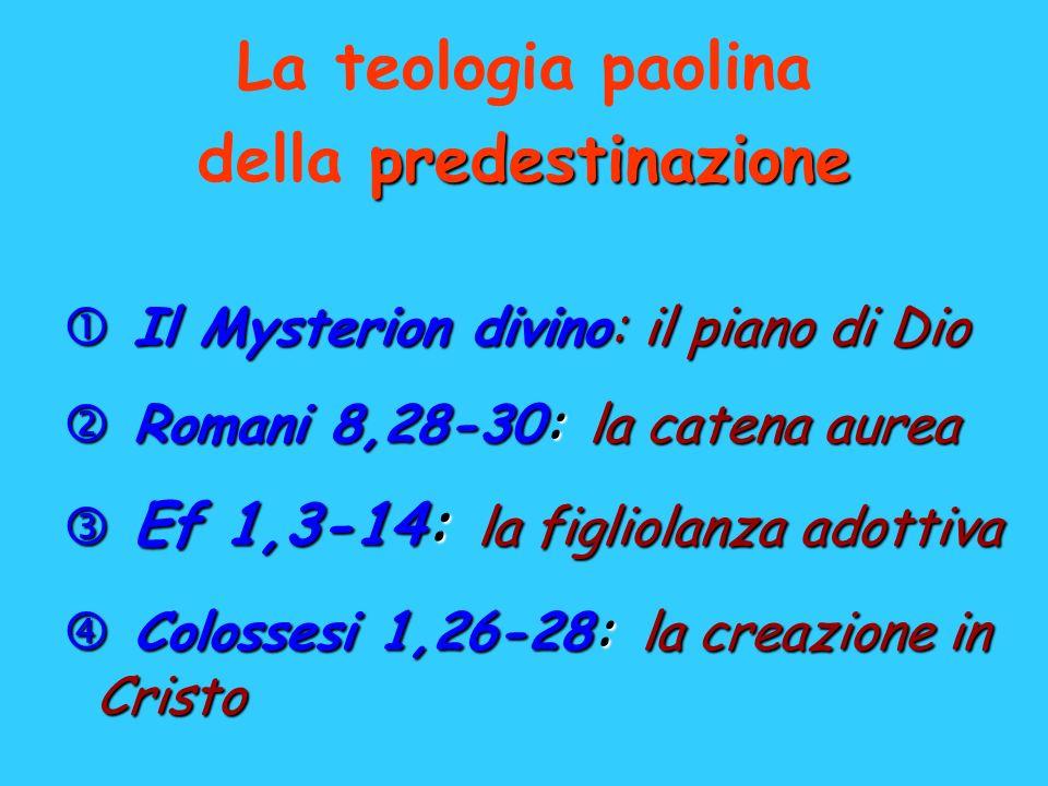 La teologia paolina predestinazione della predestinazione Il Mysterion divino: il piano di Dio Il Mysterion divino: il piano di Dio Romani 8,28-30: la