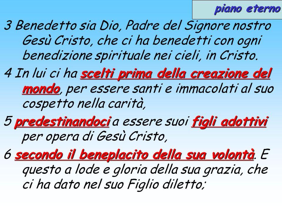 piano eterno 3 Benedetto sia Dio, Padre del Signore nostro Gesù Cristo, che ci ha benedetti con ogni benedizione spirituale nei cieli, in Cristo. scel
